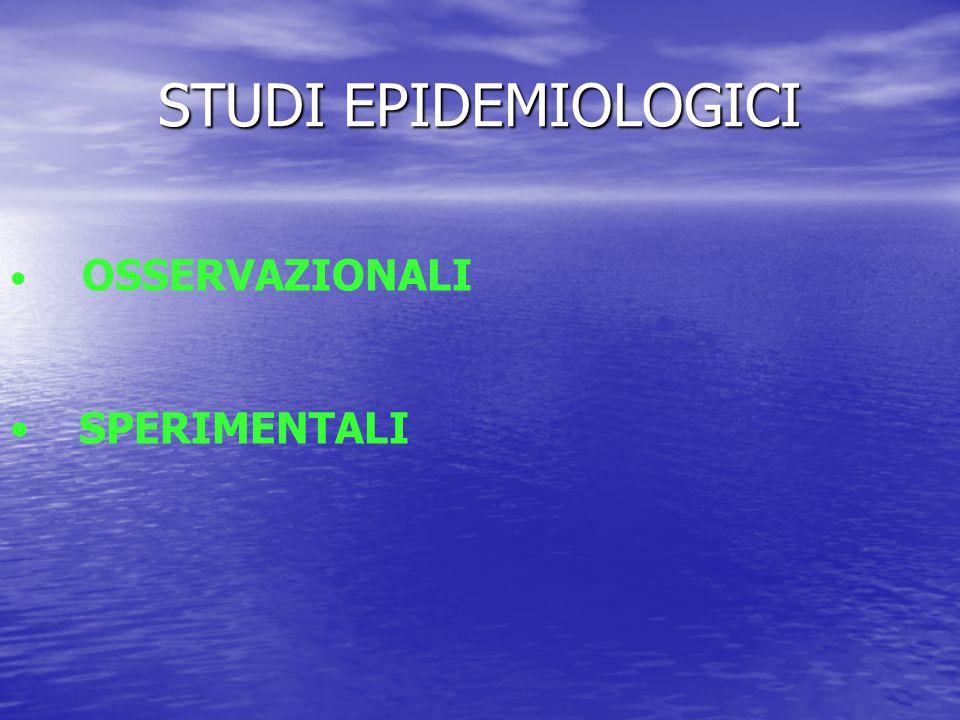 STUDI EPIDEMIOLOGICI OSSERVAZIONALI SPERIMENTALI