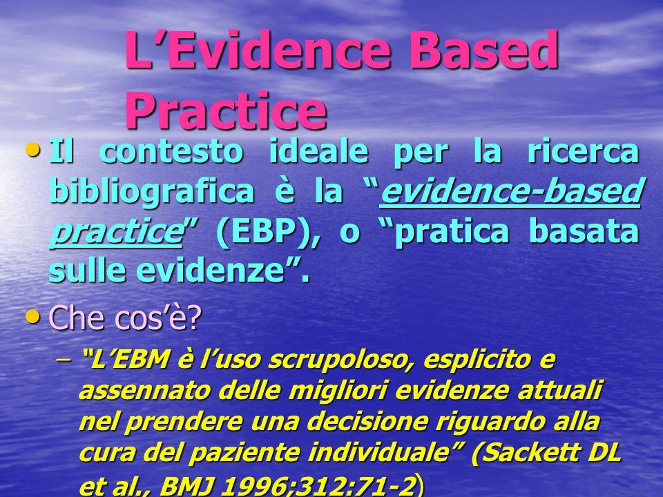 """L'Evidence Based Practice Il contesto ideale per la ricerca bibliografica è la """"evidence-based practice"""" (EBP), o """"pratica basata sulle evidenze"""". Il"""