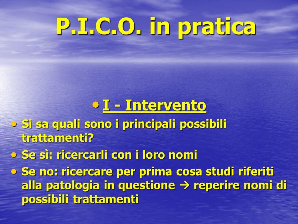 P.I.C.O. in pratica I - Intervento I - Intervento  Si sa quali sono i principali possibili trattamenti?  Se sì: ricercarli con i loro nomi  Se no: