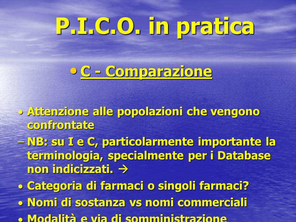 P.I.C.O. in pratica C - Comparazione C - Comparazione  Attenzione alle popolazioni che vengono confrontate –NB: su I e C, particolarmente importante