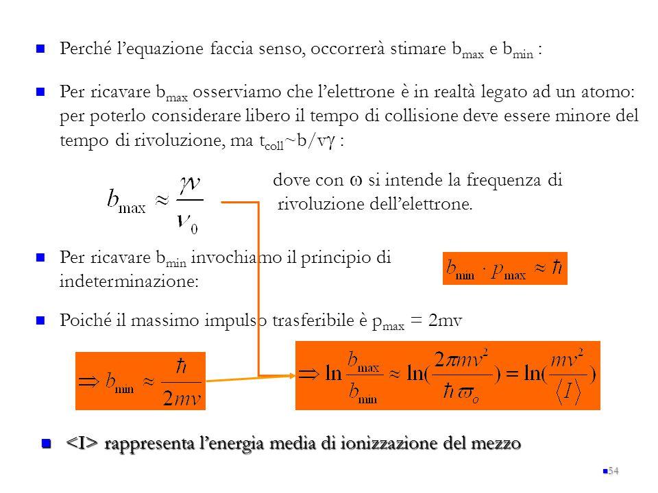 54 Perché l'equazione faccia senso, occorrerà stimare b max e b min : Per ricavare b max osserviamo che l'elettrone è in realtà legato ad un atomo: pe