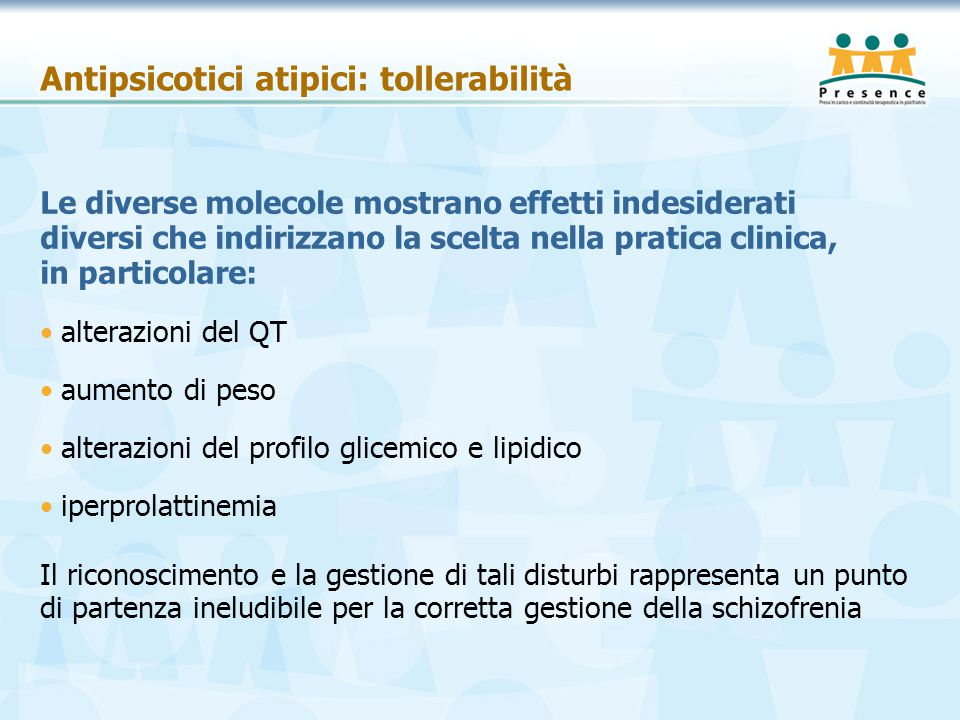 Antipsicotici atipici: tollerabilità Le diverse molecole mostrano effetti indesiderati diversi che indirizzano la scelta nella pratica clinica, in par