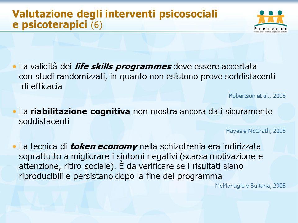 Valutazione degli interventi psicosociali e psicoterapici (6) La validità dei life skills programmes deve essere accertata con studi randomizzati, in