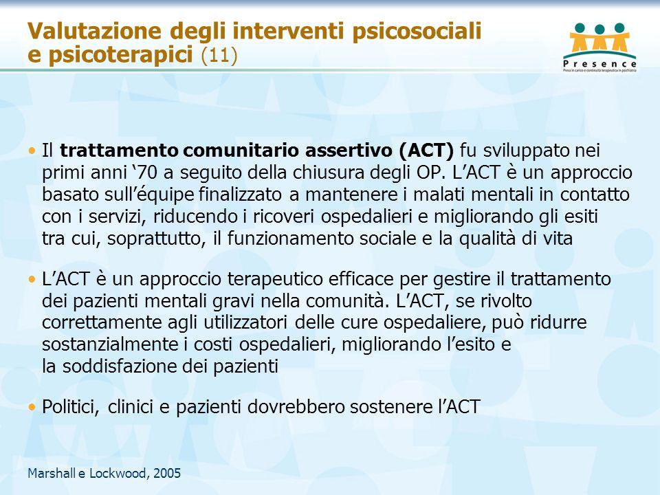 Valutazione degli interventi psicosociali e psicoterapici (11) Il trattamento comunitario assertivo (ACT) fu sviluppato nei primi anni '70 a seguito d