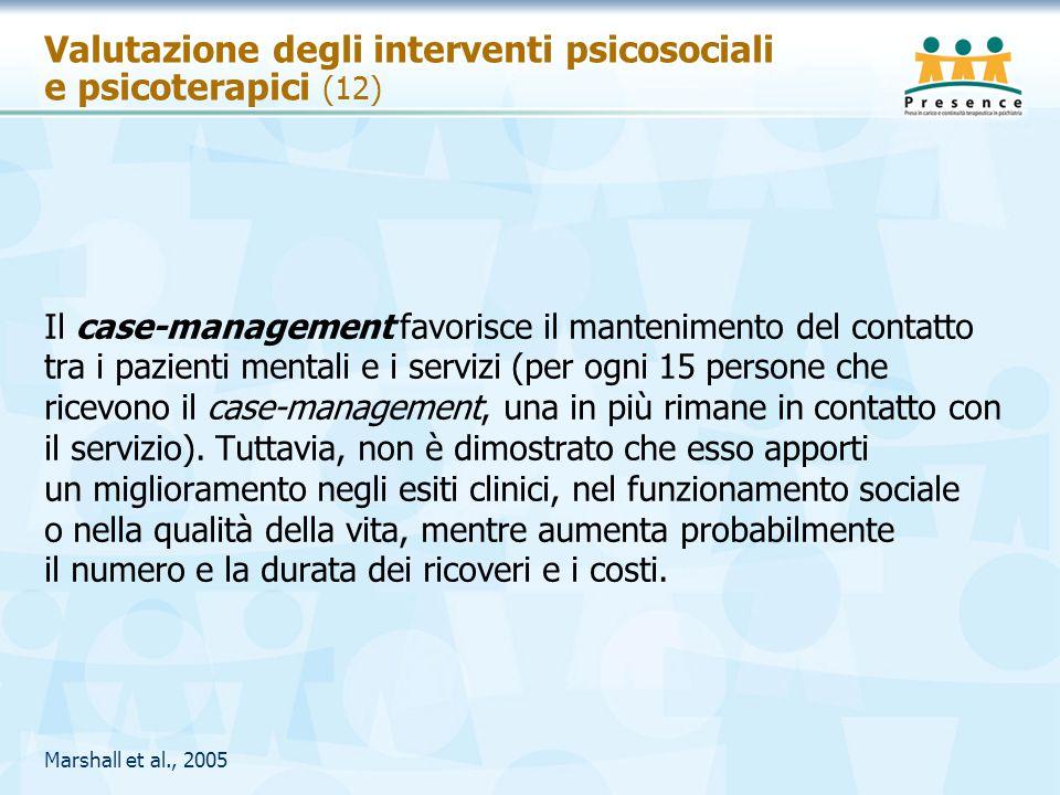 Valutazione degli interventi psicosociali e psicoterapici (12) Il case-management favorisce il mantenimento del contatto tra i pazienti mentali e i se