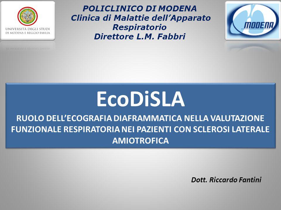 Dott. Riccardo Fantini EcoDiSLA RUOLO DELL'ECOGRAFIA DIAFRAMMATICA NELLA VALUTAZIONE FUNZIONALE RESPIRATORIA NEI PAZIENTI CON SCLEROSI LATERALE AMIOTR