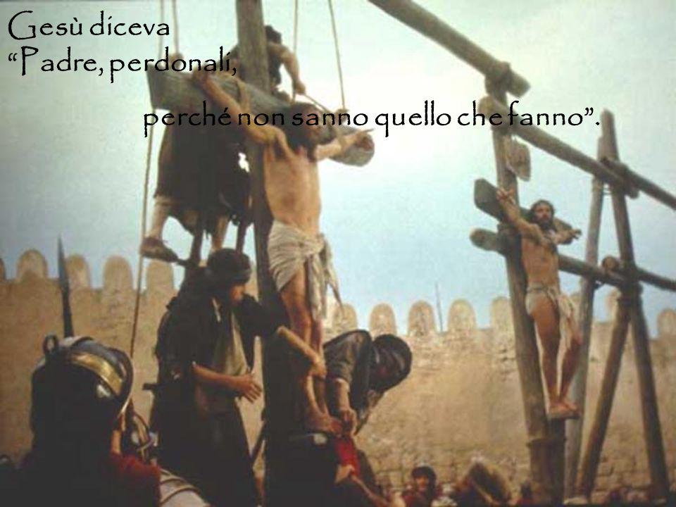 """Gesù diceva """"Padre, perdonali, perché non sanno quello che fanno""""."""