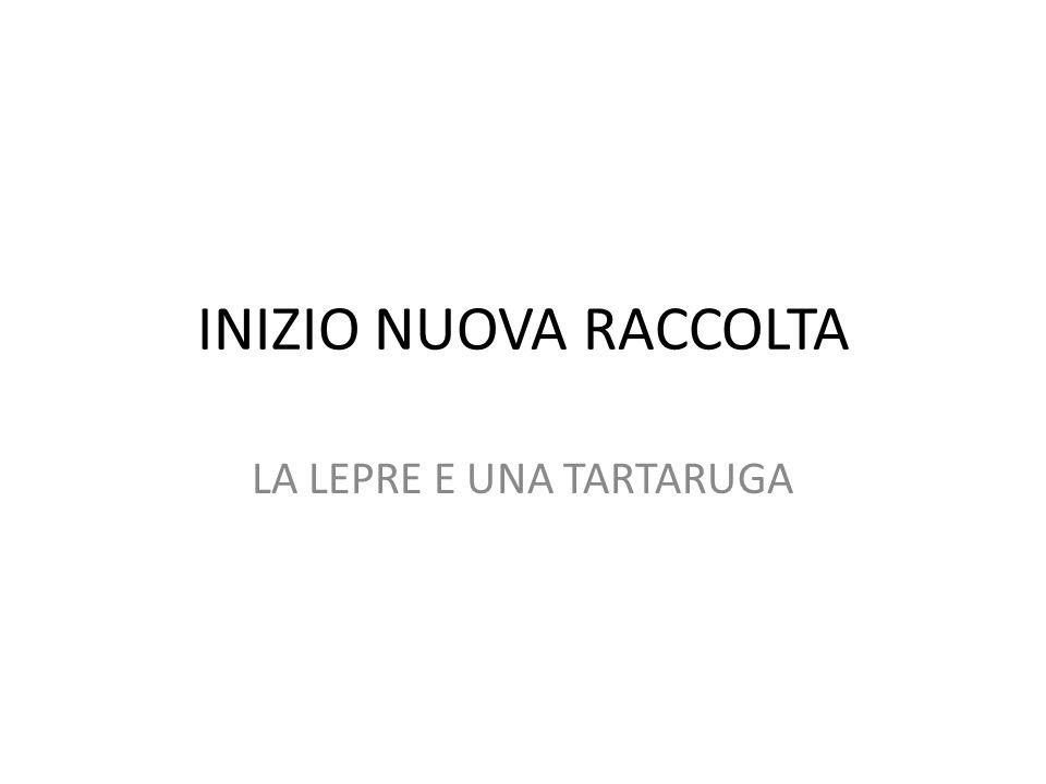 INIZIO NUOVA RACCOLTA LA LEPRE E UNA TARTARUGA