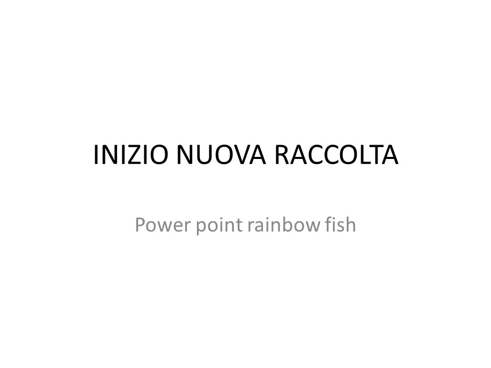 INIZIO NUOVA RACCOLTA Power point rainbow fish