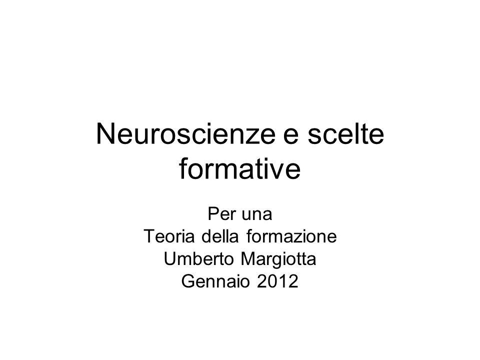 Neuroscienze e scelte formative Per una Teoria della formazione Umberto Margiotta Gennaio 2012