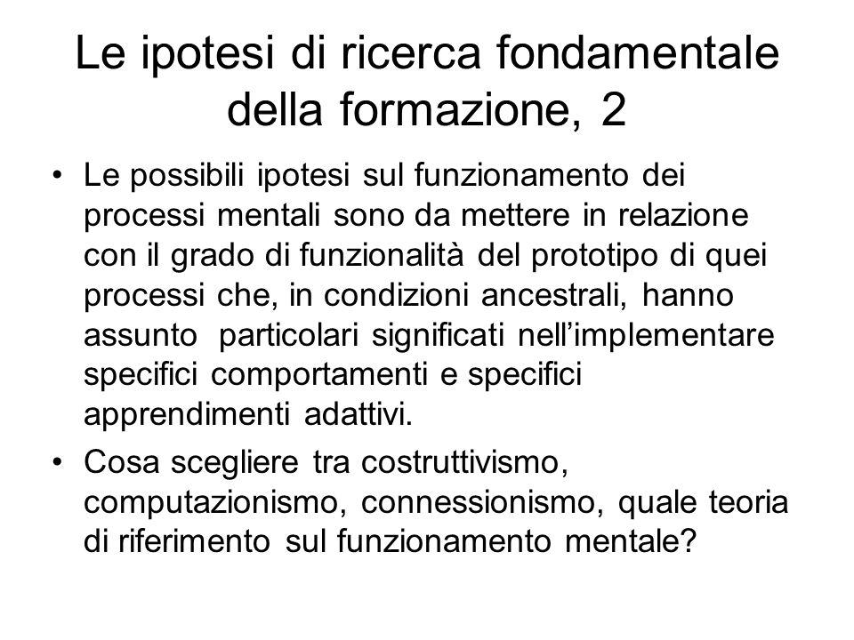 Le ipotesi di ricerca fondamentale della formazione, 2 Le possibili ipotesi sul funzionamento dei processi mentali sono da mettere in relazione con il