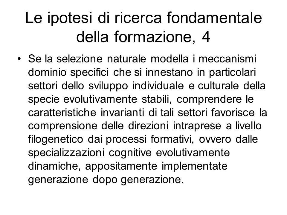 Le ipotesi di ricerca fondamentale della formazione, 4 Se la selezione naturale modella i meccanismi dominio specifici che si innestano in particolari