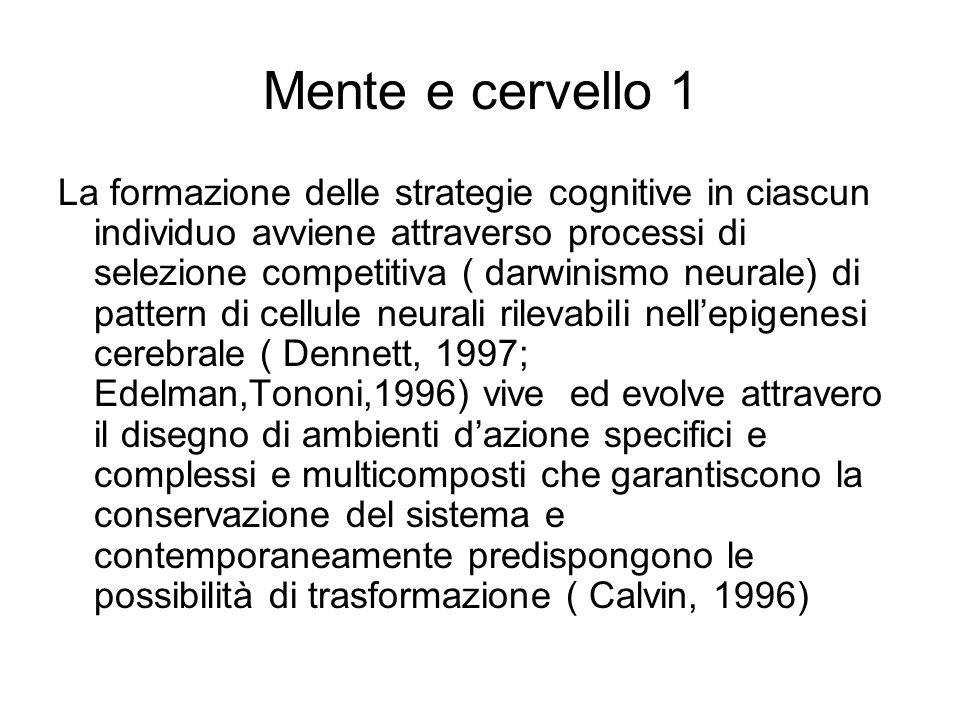 Mente e cervello 1 La formazione delle strategie cognitive in ciascun individuo avviene attraverso processi di selezione competitiva ( darwinismo neur