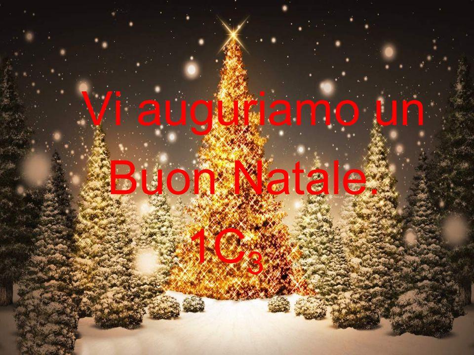 Vi auguriamo un Buon Natale. 1C 3