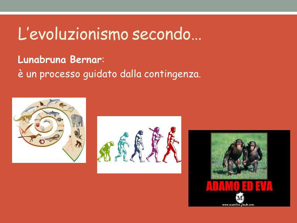 L'evoluzionismo secondo… Lunabruna Bernar: è un processo guidato dalla contingenza.