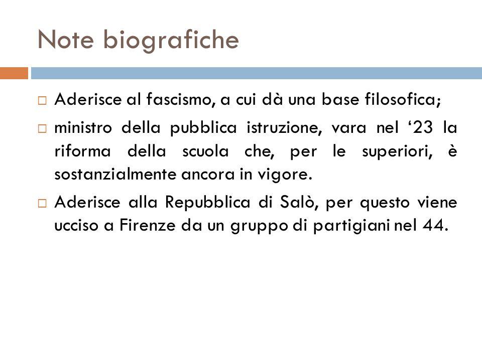 Note biografiche  Aderisce al fascismo, a cui dà una base filosofica;  ministro della pubblica istruzione, vara nel '23 la riforma della scuola che, per le superiori, è sostanzialmente ancora in vigore.