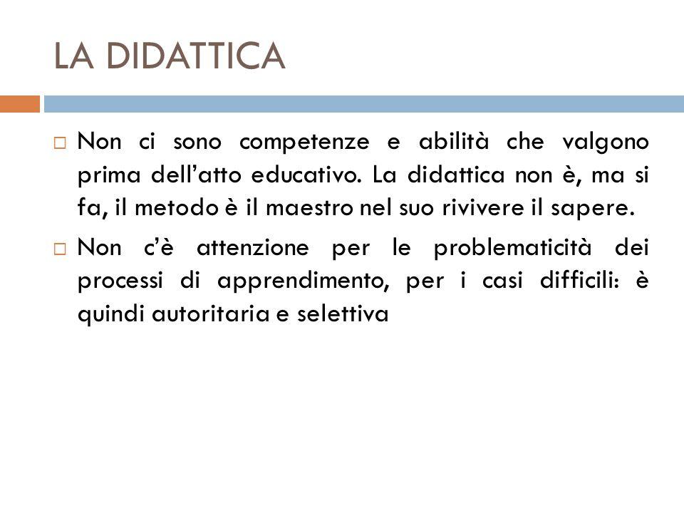LA DIDATTICA  Non ci sono competenze e abilità che valgono prima dell'atto educativo.