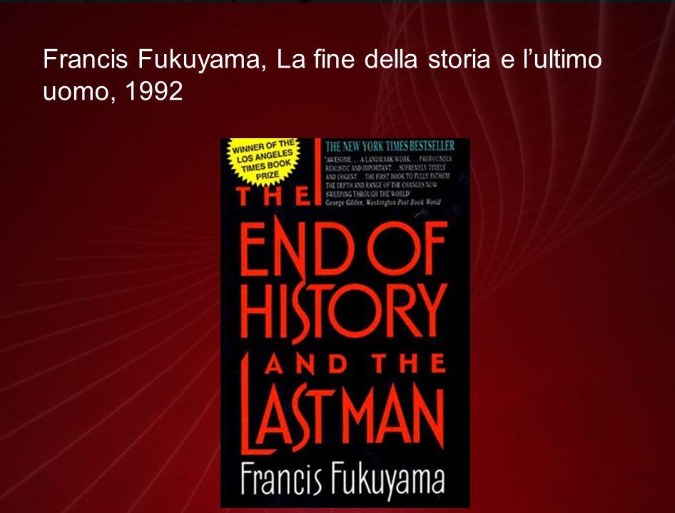 Francis Fukuyama, La fine della storia e l'ultimo uomo, 1992