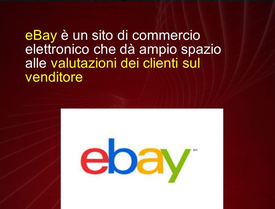 eBay è un sito di commercio elettronico che dà ampio spazio alle valutazioni dei clienti sul venditore
