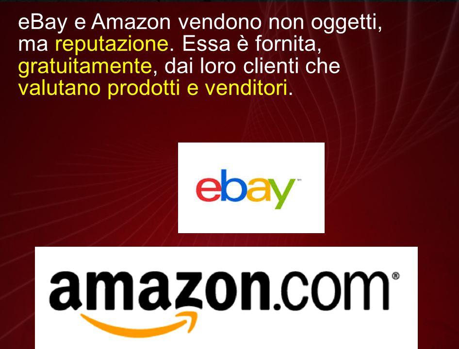 eBay e Amazon vendono non oggetti, ma reputazione.