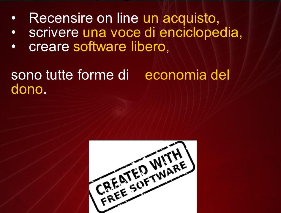Recensire on line un acquisto, scrivere una voce di enciclopedia, creare software libero, sono tutte forme di economia del dono.