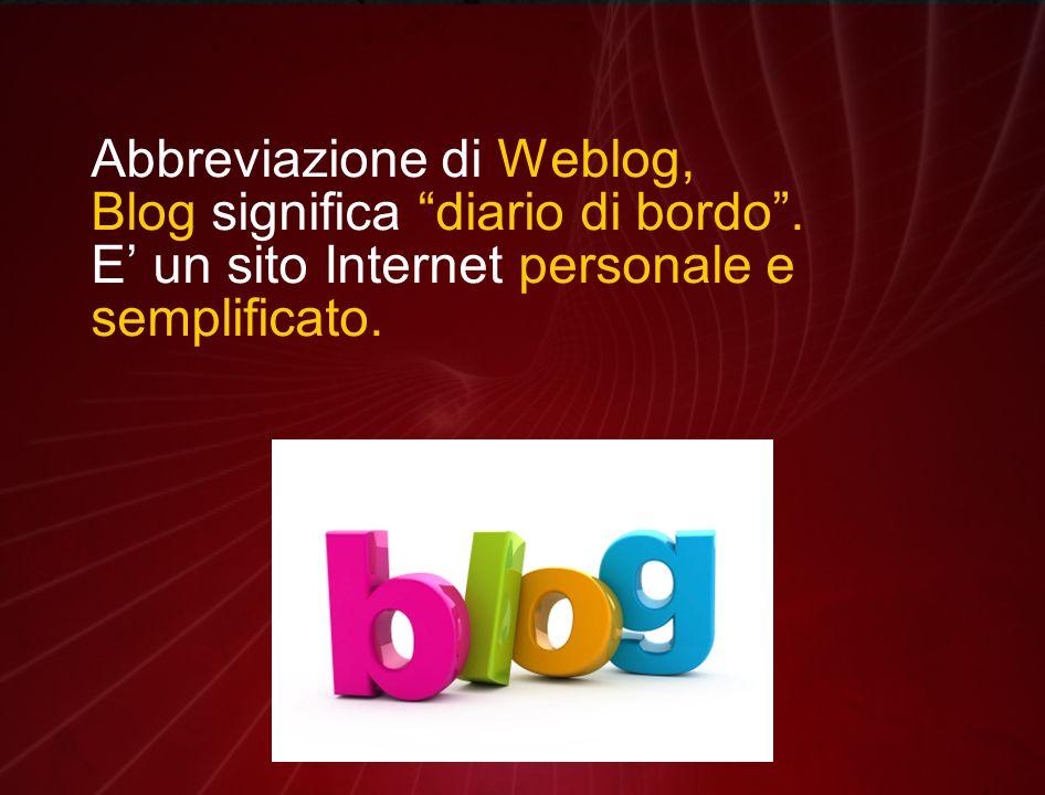 Abbreviazione di Weblog, Blog significa diario di bordo .