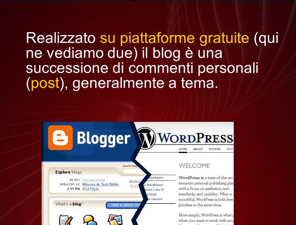Realizzato su piattaforme gratuite (qui ne vediamo due) il blog è una successione di commenti personali (post), generalmente a tema.