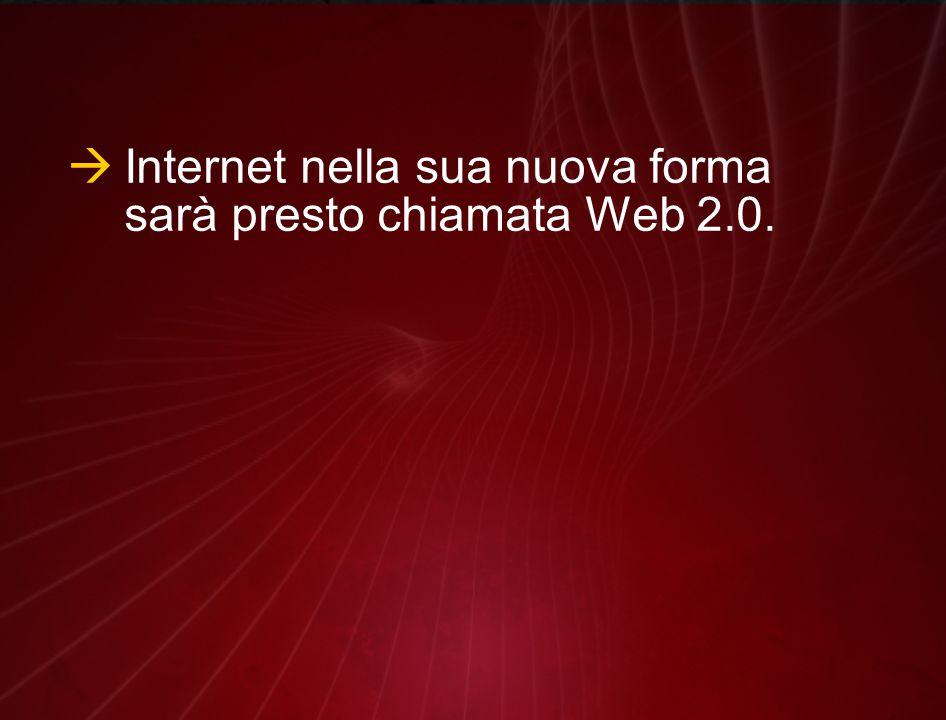  Internet nella sua nuova forma sarà presto chiamata Web 2.0.