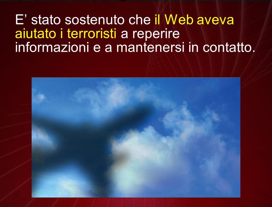 E' stato sostenuto che il Web aveva aiutato i terroristi a reperire informazioni e a mantenersi in contatto.
