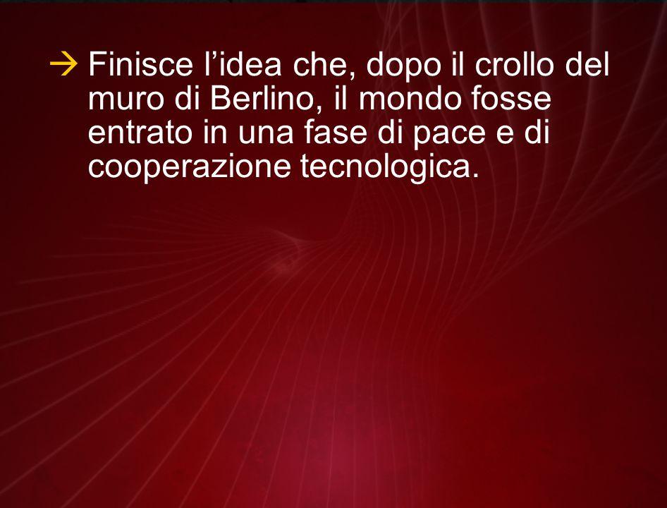 Finisce l'idea che, dopo il crollo del muro di Berlino, il mondo fosse entrato in una fase di pace e di cooperazione tecnologica.