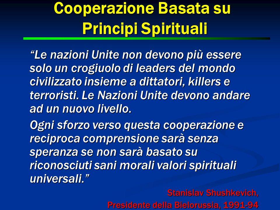 """10 Cooperazione Basata su Principi Spirituali """"Le nazioni Unite non devono più essere solo un crogiuolo di leaders del mondo civilizzato insieme a dit"""