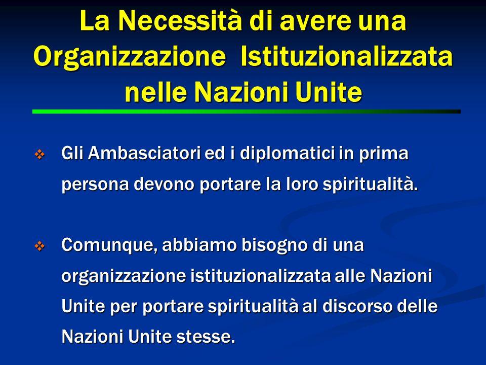 11 La Necessità di avere una Organizzazione Istituzionalizzata nelle Nazioni Unite  Gli Ambasciatori ed i diplomatici in prima persona devono portare