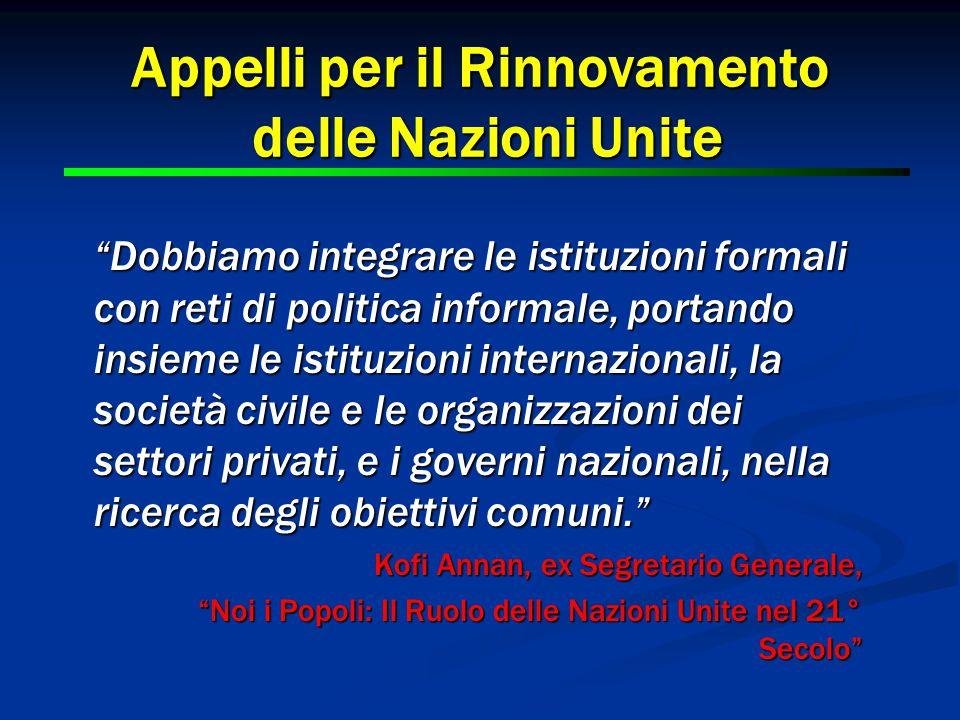 """3 3 Appelli per il Rinnovamento delle Nazioni Unite """"Dobbiamo integrare le istituzioni formali con reti di politica informale, portando insieme le ist"""
