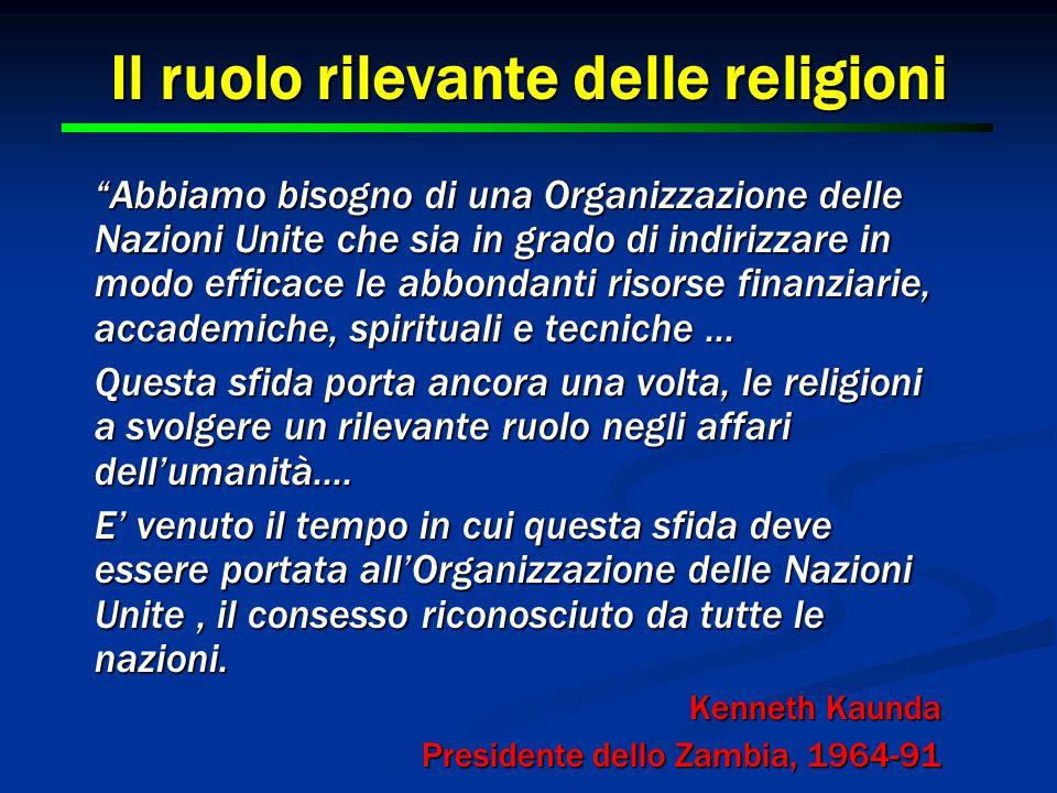 """9 9 Il ruolo rilevante delle religioni """"Abbiamo bisogno di una Organizzazione delle Nazioni Unite che sia in grado di indirizzare in modo efficace le"""