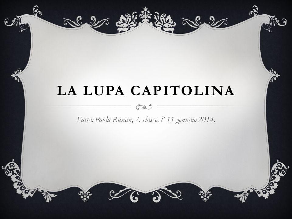 LA LUPA CAPITOLINA Fatta: Paola Rumin, 7. classe, l' 11 gennaio 2014.