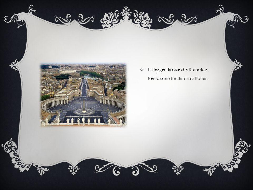  La leggenda dice che Romolo e Remo sono fondatori di Roma.