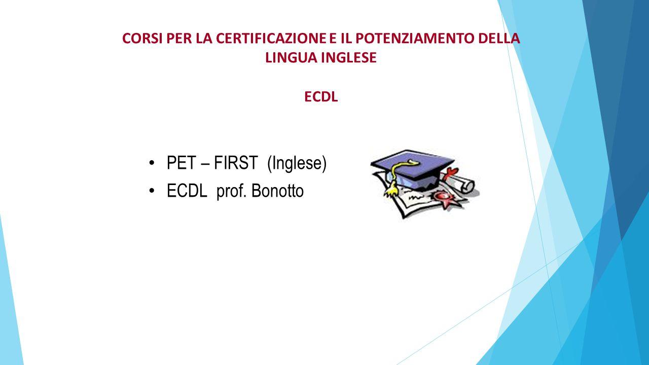 CORSI PER LA CERTIFICAZIONE E IL POTENZIAMENTO DELLA LINGUA INGLESE ECDL PET – FIRST (Inglese) ECDL prof. Bonotto