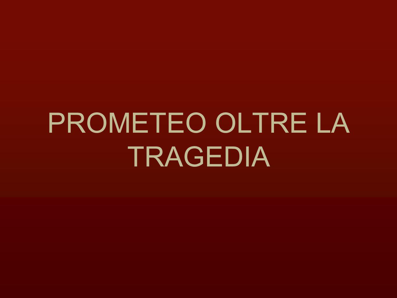 PROMETEO OLTRE LA TRAGEDIA