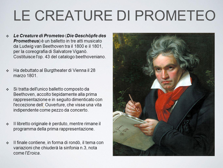 LE CREATURE DI PROMETEO ❖ Le Creature di Prometeo (Die Geschöpfe des Prometheus) è un balletto in tre atti musicato da Ludwig van Beethoven tra il 180