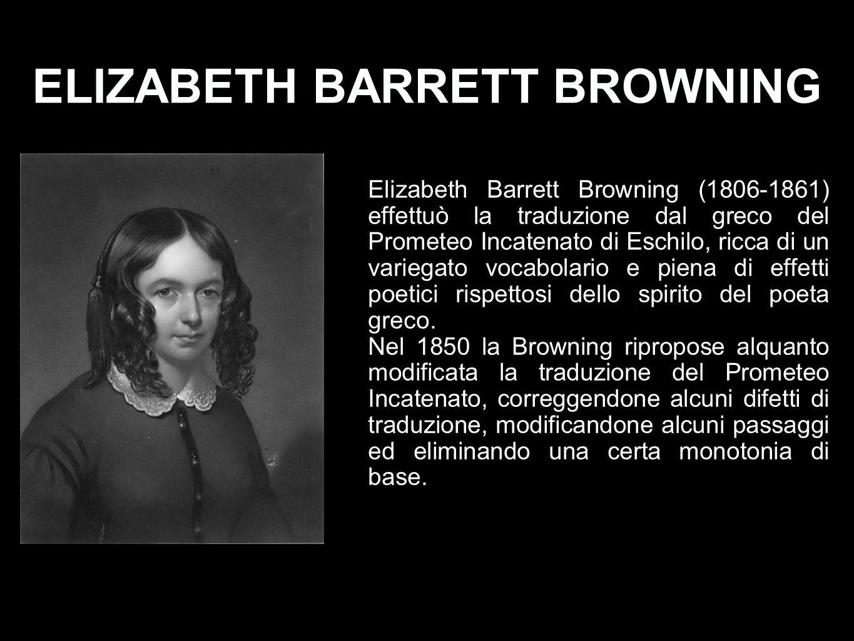 ELIZABETH BARRETT BROWNING Elizabeth Barrett Browning (1806-1861) effettuò la traduzione dal greco del Prometeo Incatenato di Eschilo, ricca di un var