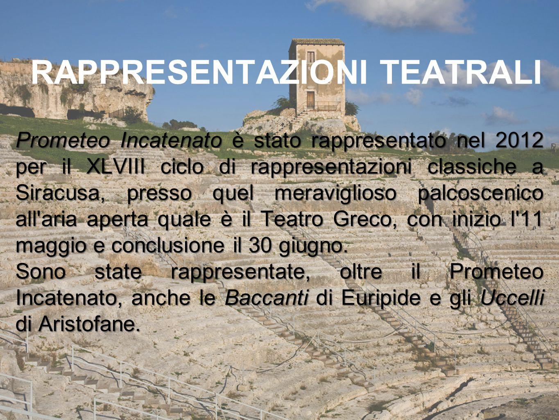 RAPPRESENTAZIONI TEATRALI Prometeo Incatenato è stato rappresentato nel 2012 per il XLVIII ciclo di rappresentazioni classiche a Siracusa, presso quel