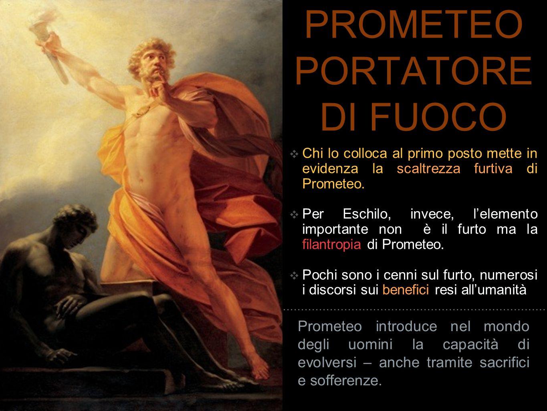 PROMETEO PORTATORE DI FUOCO ❖ Chi lo colloca al primo posto mette in evidenza la scaltrezza furtiva di Prometeo. ❖ Per Eschilo, invece, l'elemento imp
