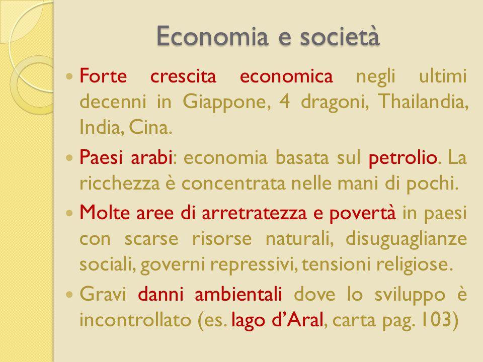 Economia e società Forte crescita economica negli ultimi decenni in Giappone, 4 dragoni, Thailandia, India, Cina. Paesi arabi: economia basata sul pet