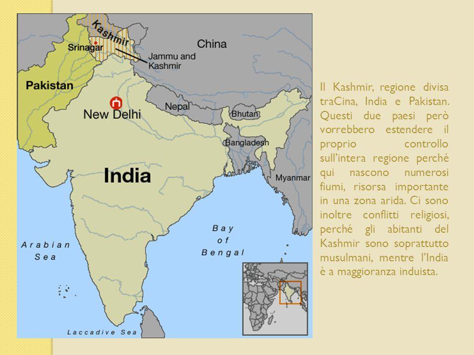 Il Kashmir, regione divisa traCina, India e Pakistan. Questi due paesi però vorrebbero estendere il proprio controllo sull'intera regione perché qui n