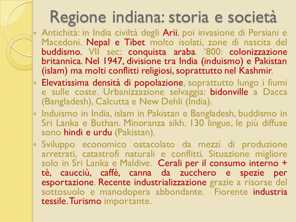 Regione indiana: storia e società Antichità: in India civiltà degli Arii, poi invasione di Persiani e Macedoni.