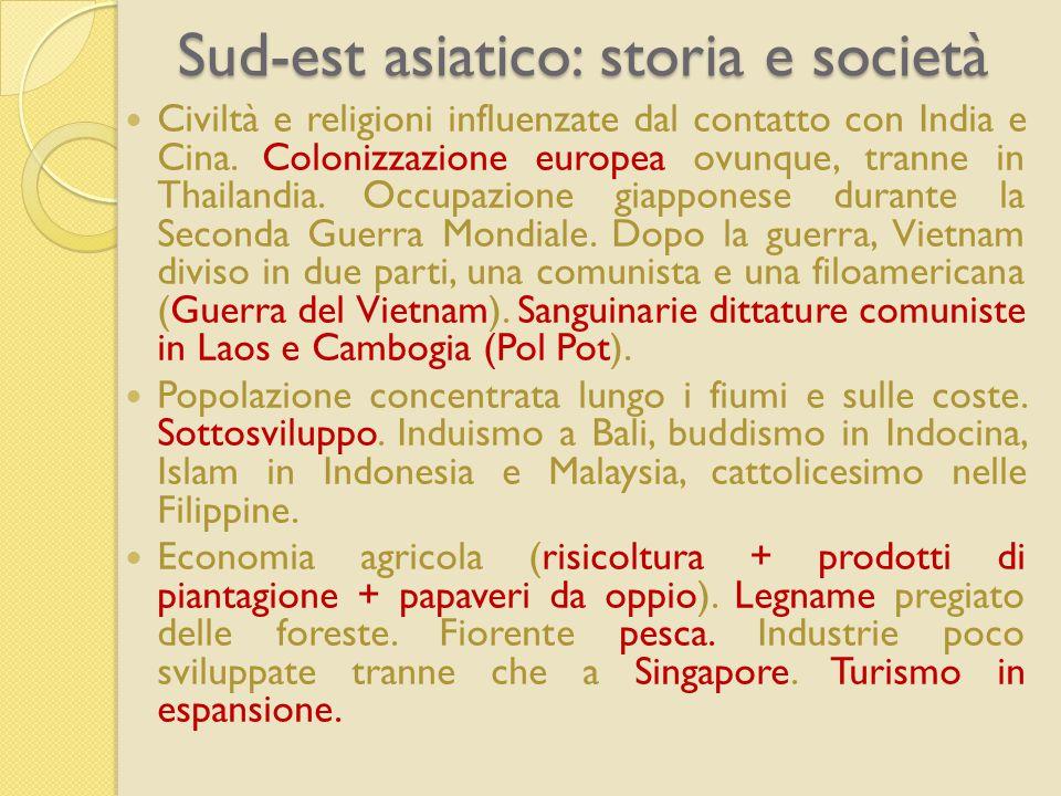 Sud-est asiatico: storia e società Civiltà e religioni influenzate dal contatto con India e Cina. Colonizzazione europea ovunque, tranne in Thailandia