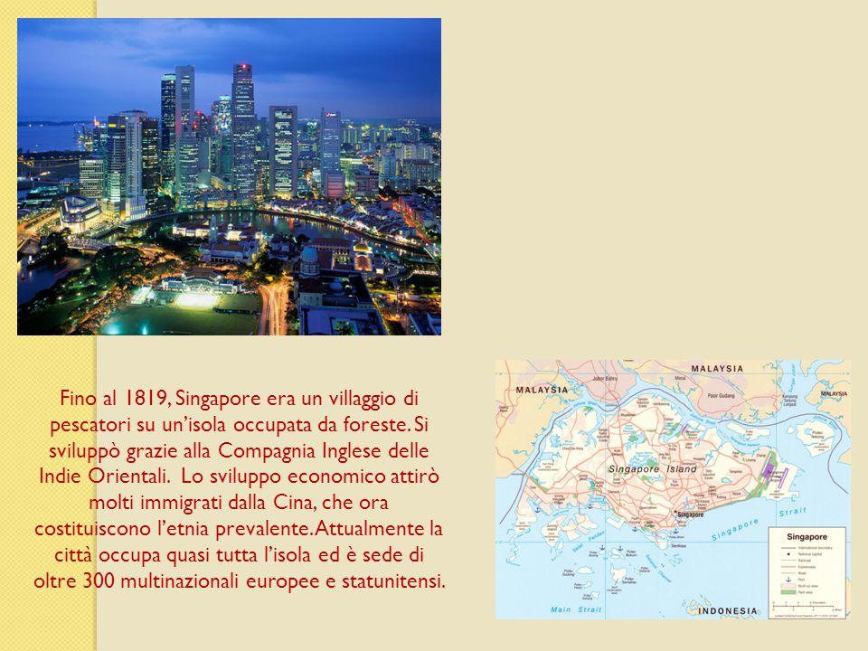 Fino al 1819, Singapore era un villaggio di pescatori su un'isola occupata da foreste. Si sviluppò grazie alla Compagnia Inglese delle Indie Orientali