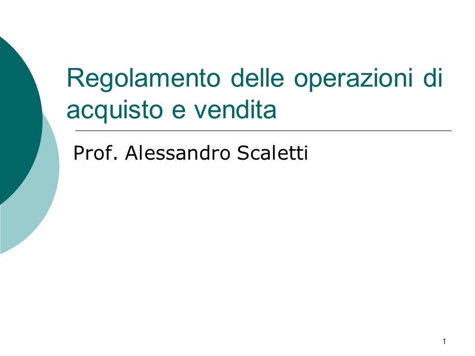 Regolamento delle operazioni di acquisto e vendita Prof. Alessandro Scaletti 1
