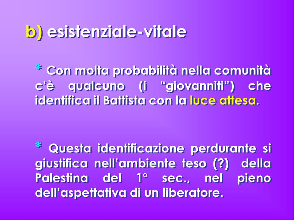 """b) esistenziale-vitale * Con molta probabilità nella comunità c'è qualcuno (i """"giovanniti"""") che identifica il Battista con la luce attesa. * Questa id"""