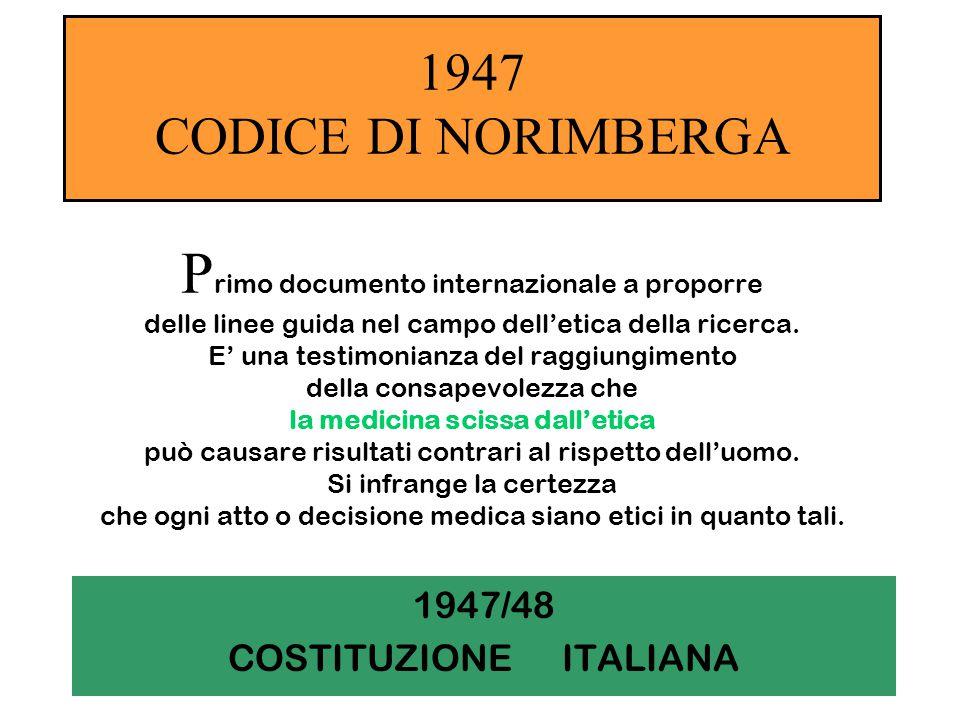 1947 CODICE DI NORIMBERGA P rimo documento internazionale a proporre delle linee guida nel campo dell'etica della ricerca. E' una testimonianza del ra